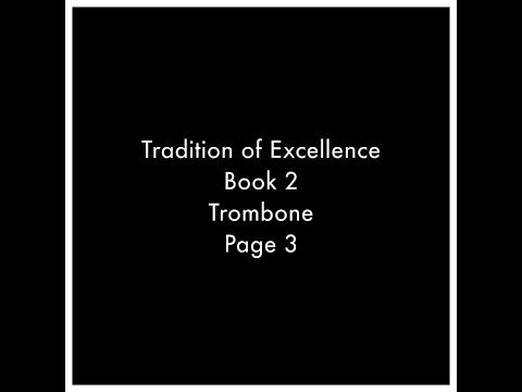 A video recording of all the exercises on page 3 of the Tradition of Excellence Book 2 for Trombone.