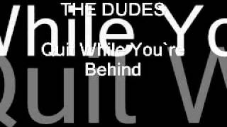 THE DUDES - Quit While You`re Behind