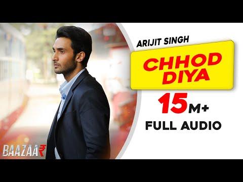 Chhod Diya | Arijit Singh | Kanika Kapoor | Baazaar | Full Audio Song | Saif Ali Khan, Rohan