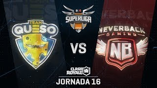 TEAM QUESO VS NEVERBACK GAMING  | SUPERLIGA ORANGE CLASH ROYALE | (Jornada 16)