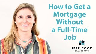 How to Get a Mortgage Without a Full-Time Job | Jeff Cook Real Estate