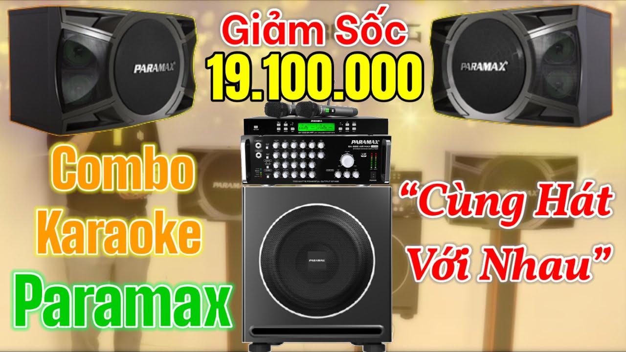 Bộ dàn karaoke Gia Đình đồng bộ Paramax giảm sốc còn 19,1triệu