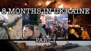 8 Months in Ukraine (Euromaidan - MH17) [Part 1]