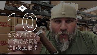 TOP 10 Reasons I smoke Cigars! (Bonus: Pro Tips)
