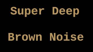 Super Deep Brown Noise (6 Hours)