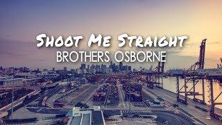 Brothers Osborne   Shoot Me Straight (Lyric Video)