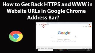 How to Get Back HTTPS and WWW in Website URLs in Google Chrome Address Bar?