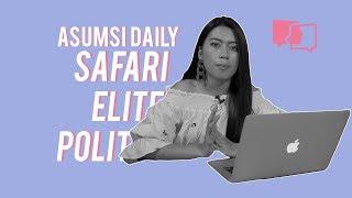 Safari Elite Politik - Asumsi Daily
