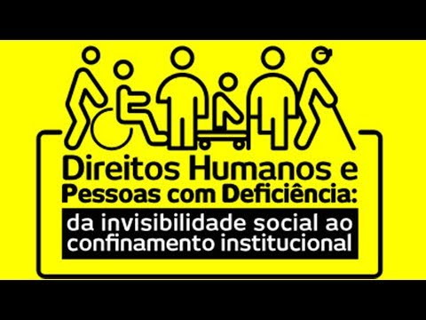 Direitos Humanos e Pessoas com Deficiência: da invisibilidade social ao confinamento institucional