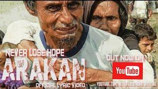 NEVER LOSE HOPE - ARAKAN (Official Lyric Video) - Song For Rohingya Muslims.