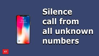 How to silence all the phone calls from unknown numbers and why it might be a bad idea