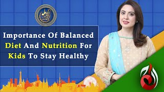 Importance of Balanced Diet and Nutrition For Kids to Stay Healthy | Sidra Iqbal | Aaj Entertainment
