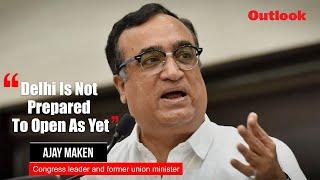Delhi Is Not Prepared To Open As Yet, Says Congress Leader Ajay Maken