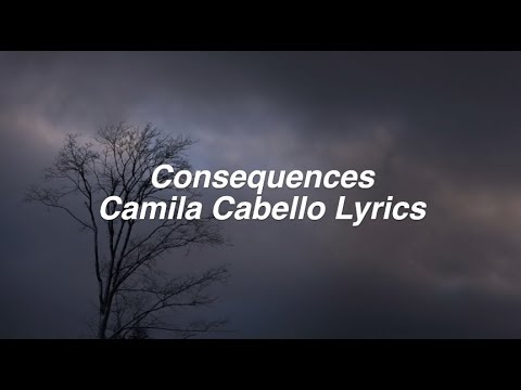 Download Consequences || Camila Cabello Lyrics HD Mp4 3GP Video and MP3