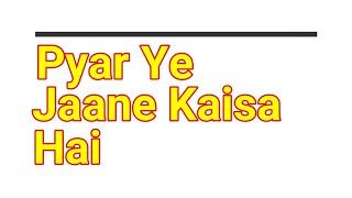 Pyar Ye Jaane Kaisa Hai :s Song Lyrics - YouTube