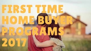First Time Home Buyer Programs 2017 - Tips And Advice For First Time Home Buyer