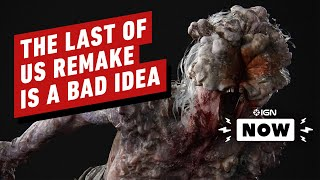 No, We Don't Need a Last of Us Remake - IGN Now by IGN