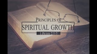 Principles of Spiritual Growth – October 8th, 2017