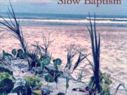 Slow Baptism