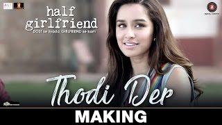Thodi Der - Making | Half Girlfriend | Arjun Kapoor & Shraddha Kapoor |Farhan Saeed & Shreya Ghoshal