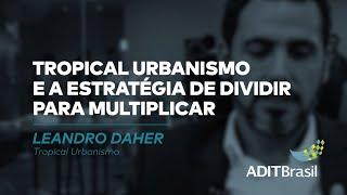 Tropical Urbanismo e a estratégia de dividir para multiplicar