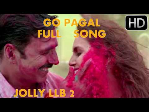 go pagal  full song  jolly llb 2  akshay kumar  huma qureshi Download Song Mp3