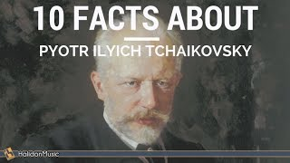 Tchaikovsky - 10 Facts About Tchaikovsky | Classical Music History