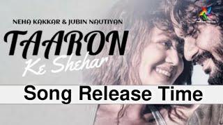 Taaron Ke Shehar Song Release Time | Taaron Ke Shehar Song Kitna Baje Release Hoga|Neha Kakkar|Sunny