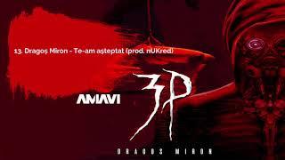 13. Dragos Miron - Te-am asteptat (prod. AMAVI)