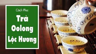 Cách Pha Trà Ô Long Lộc Hương