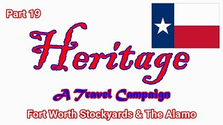 Heritage Travel Campaign-Part 19 (Fort Worth Stockyards & The Alamo)