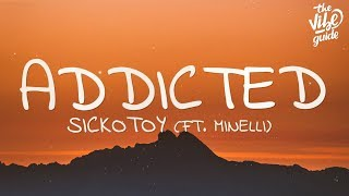 SICKOTOY   Addicted (Lyrics) Ft. Minelli