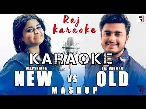 New vs old KARAOKE bollywood songs mashup -Deepshikha & Raj Barman