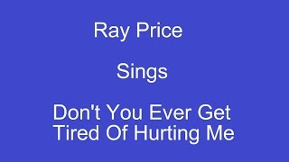 Dont You Ever Get Tired Of Hurting Me + On Screen Lyrics --- Ray Price