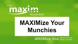 Eat Right: MAXIMize Your Munchies