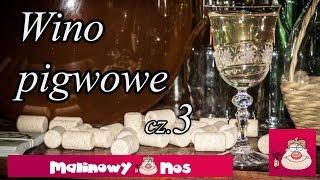 Wino Pigwowe cz.3