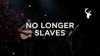 No Longer Slaves - Jonathan & Melissa Helser   We Will Not Be Shaken