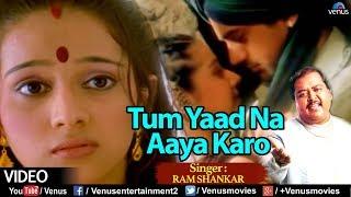 TUM YAAD NA AAYA KARO (Ram Shankar) - YouTube