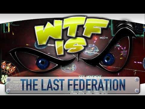 ► WTF Is... - The Last Federation ? video thumbnail