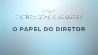 Série Entrevistas Siscoserv 2/3 : O papel do Diretor