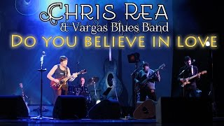 Chris Rea & Vargas Blues Band - Do You Believe In Love (SR)