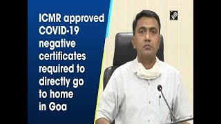 ICMR approved COVID-19 negative certificates required to directly go to home in Goa