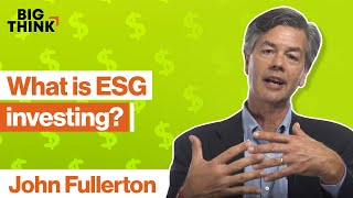 What is ESG investing? | John Fullerton | Big Think