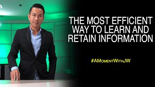 The Most Efficient Way To Learn And Retain Information | A Moment With JW