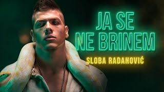 Sloba Radanovic Ja Se Ne Brinem Official Video