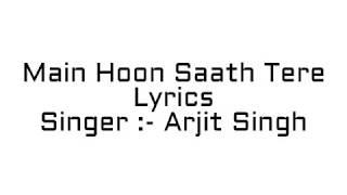 Arjit singh - Main Hoon Saath Tere Lyrics