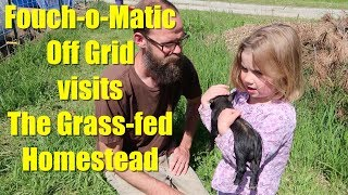 Fouch-o-matic Off Grid Visits The Grass Fed Homestead