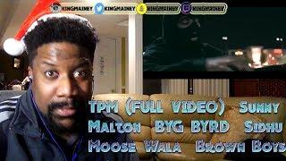 (PUNJABI)TPM (FULL VIDEO)  Sunny Malton  BYG BYRD  Sidhu Moose Wala  Brown Boys REACTION!!