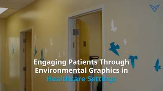 Engaging Patients Through Environmental Graphics In Healthcare Settings