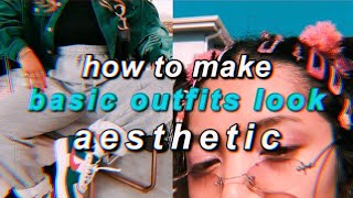 how to make basic clothes look aesthetic!